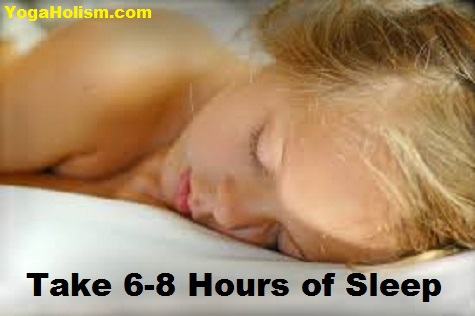 Sleep 6-8 Hours daily