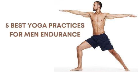 5 Best yoga practices for men endurance
