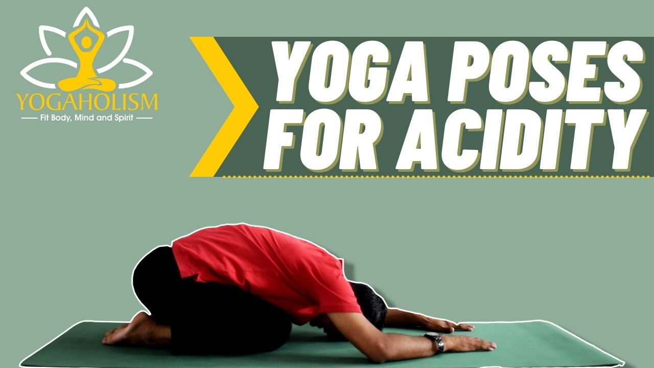 yoga poses for acidity